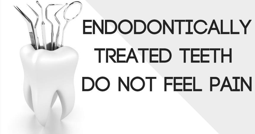 Endodontically Treated Teeth Do Not FeelPain